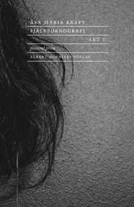 Självpornografi. Akt 1 : Pastoral prosa (e-bok)