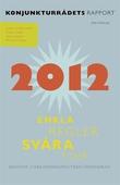 Konjunkturrådets rapport 2012. Enkla regler, svåra tider - behöver stabiliseringspolitiken förändras?