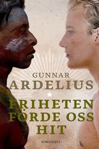 Friheten förde oss hit (e-bok) av Gunnar Ardeli