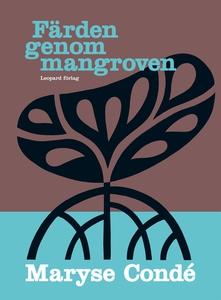 Färden genom mangroven (e-bok) av Maryse Condé