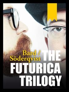 The Futurica Trilogy (e-bok) av Alexander Bard,