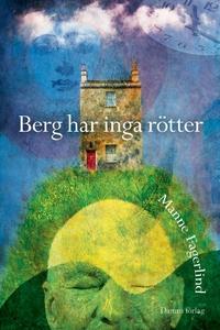 Berg har inga rötter (e-bok) av Manne Fagerlind