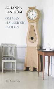 Om man håller sig i solen (e-bok) av Johanna Ek