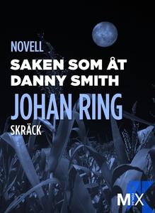 Saken som åt Danny Smith (e-bok) av Johan Ring