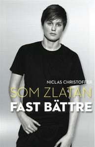 Som Zlatan fast bättre (e-bok) av Niclas Christ