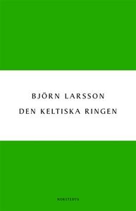 Den keltiska ringen (e-bok) av Björn Larsson