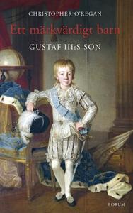 Ett märkvärdigt barn : Gustaf III:s son (e-bok)