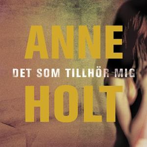 Det som tillhör mig (ljudbok) av Anne Holt