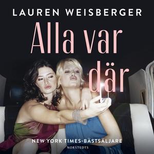Alla var där (ljudbok) av Lauren Weisberger