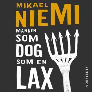 Mannen som dog som en lax (ljudbok) av Mikael N
