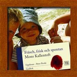 Fräsch, frisk och spontan (ljudbok) av Mons Kal