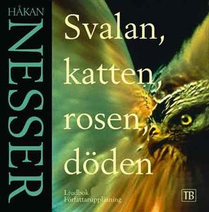 Svalan, katten, rosen, döden (ljudbok) av Håkan