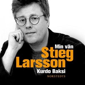 Min vän Stieg Larsson (ljudbok) av Kurdo Baksi