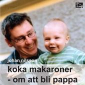 Koka makaroner : Om att bli pappa