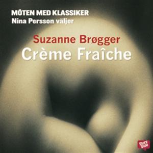 Crème Fraîche (ljudbok) av Suzanne Brøgger