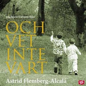 Och vet inte vart (ljudbok) av Astrid Flemberg-