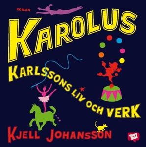 Karolus Karlssons liv och verk (ljudbok) av Kje