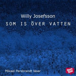 Som is över vatten (ljudbok) av Willy Josefsson