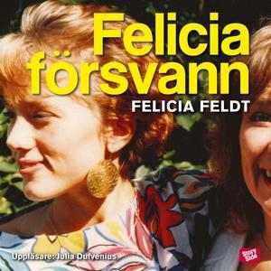 Felicia försvann (ljudbok) av Felicia Feldt