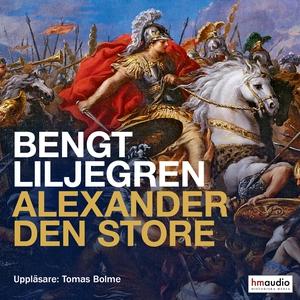 Alexander den store (ljudbok) av Bengt Liljegre