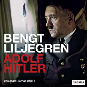 Adolf Hitler (ljudbok) av Bengt Liljegren