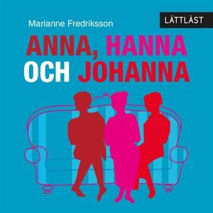 Anna, Hanna och Johanna / Lättläst (ljudbok) av