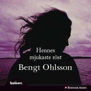 Hennes mjukaste röst (ljudbok) av Bengt Ohlsson