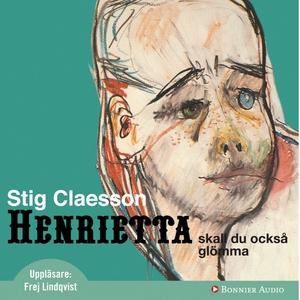 Henrietta ska du också glömma (ljudbok) av Stig