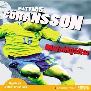Matchhjältar (ljudbok) av Mattias Göransson