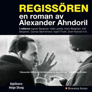 Regissören (ljudbok) av Alexander Ahndoril