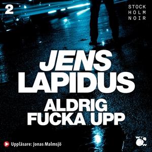 Aldrig fucka upp (ljudbok) av Jens Lapidus