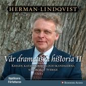 Vår dramatiska historia 1600-1743 : Krigen, katastroferna och skandalerna som skakat Sverige