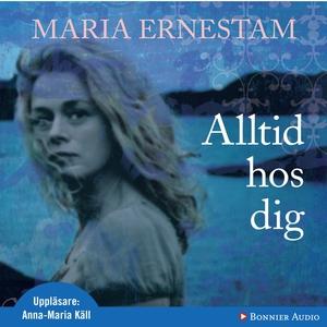 Alltid hos dig (ljudbok) av Maria Ernestam