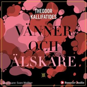 Vänner och älskare (ljudbok) av Theodor Kallifa