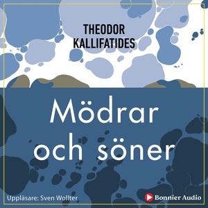 Mödrar och söner (ljudbok) av Theodor Kallifati
