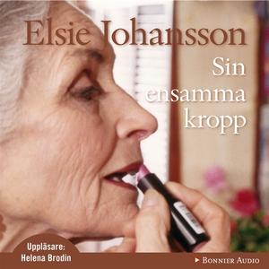 Sin ensamma kropp (ljudbok) av Elsie Johansson