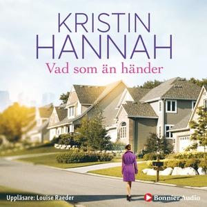 Vad som än händer (ljudbok) av Kristin Hannah