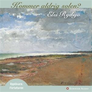 Kommer aldrig solen? (ljudbok) av Elsi Rydsjö