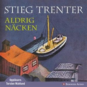 Aldrig näcken (ljudbok) av Stieg Trenter