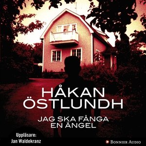 Jag ska fånga en ängel (ljudbok) av Håkan Östlu