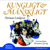 Kungligt och mänskligt : 200 år med ätten Bernadotte i Sverige
