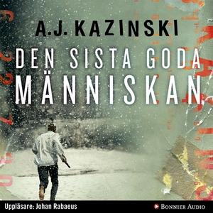 Den sista goda människan (ljudbok) av A. J. Kaz