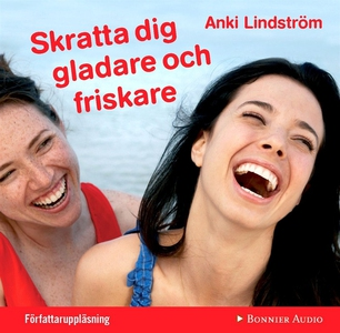 Skratta dig gladare och friskare (ljudbok) av A
