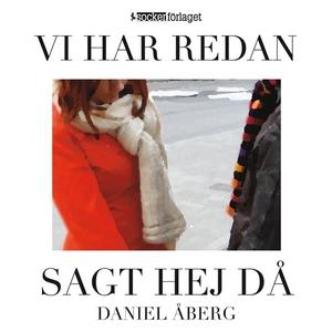 Vi har redan sagt hej då (ljudbok) av Daniel Åb