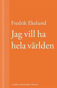 Jag vill ha hela världen (e-bok) av Fredrik Eke