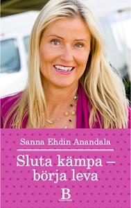 Sluta kämpa - börja leva (e-bok) av Sanna Ehdin