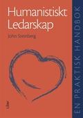 Humanistiskt ledarskap : En praktisk handbok