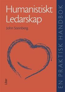 Humanistiskt ledarskap : En praktisk handbok (e