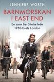 Barnmorskan i East End - en sann berättelse från 1950-talets London