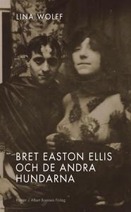 Bret Easton Ellis och de andra hundarna (e-bok)